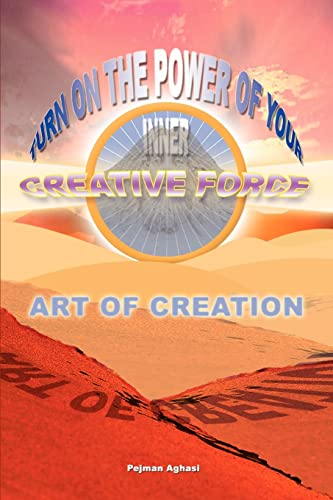 Art of Creation: Turn on the Power of Your Inner Creative Force: Pejman Aghasi