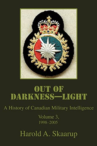 9780595375516: Out of Darkness--Light: A History of Canadian Military Intelligence, Vol 3, 1998-2005