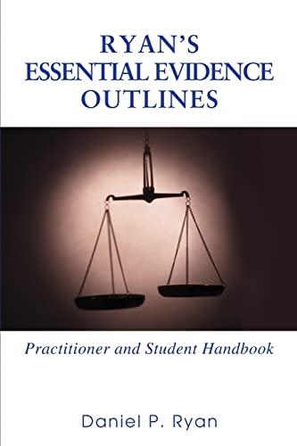 Ryans Essential Evidence Outlines: Practitioner and Student Handbook: Daniel Ryan