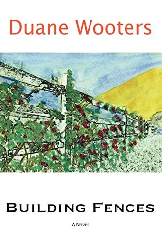 Building Fences: A Novel: Duane Wooters