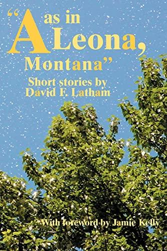A as in Leona, Montana: David Latham