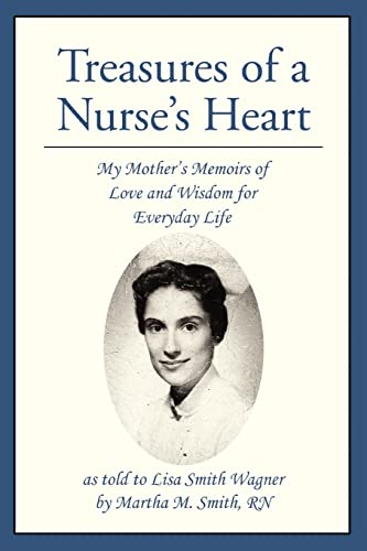 9780595377152: Treasures of a Nurse's Heart: My Mother's Memoirs of Love and Wisdom for Everyday Life