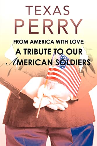 From America With Love A Tribute To Our American Soldiers: Texas Perry