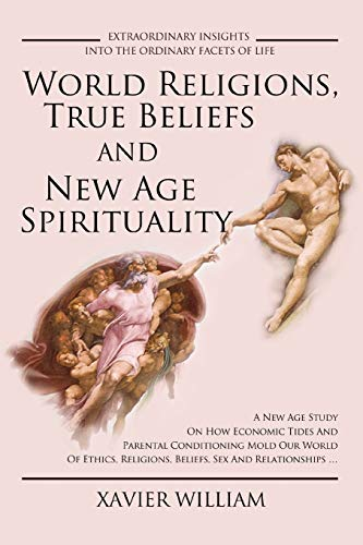 World Religions, True Beliefs and New Age Spirituality: A New Age Study on How Economic Tides and ...