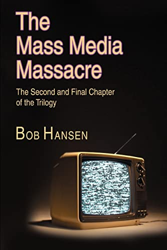 The Mass Media Massacre The Second and Final Chapter of the Trilogy: Bob Hansen