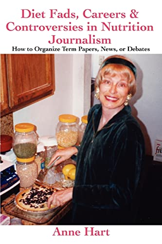 Diet Fads, Careers and Controversies in Nutrition Journalism: How to Organize Term Papers, News, or...