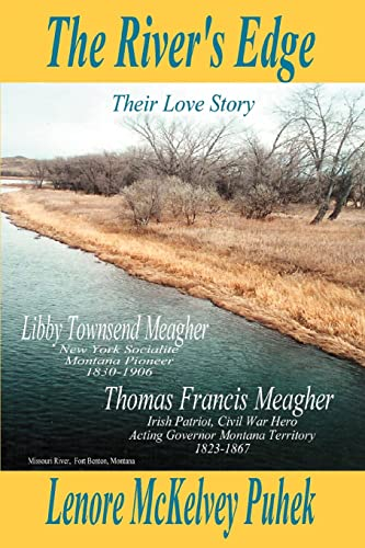 9780595378470: The River's Edge: Libby Townsend Meagher and Thomas Francis Meagher Their Love Story