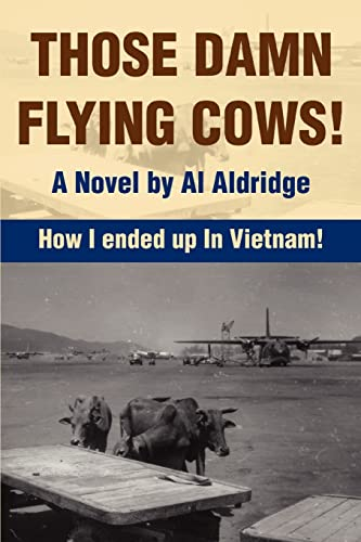 9780595378562: Those Damn Flying Cows!: How I ended up in Vietnam!