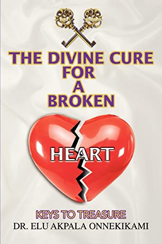 The Divine Cure for a Broken Heart Keys to Treasure: Dr. Elu