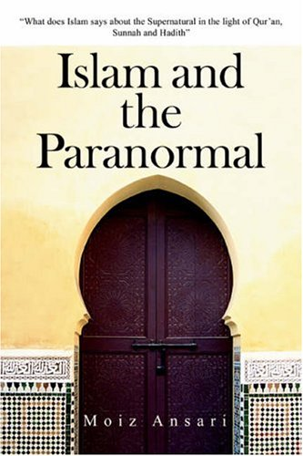 9780595378852: Islam and the Paranormal: What does Islam says about the Supernatural in the light of Qur'an, Sunnah and Hadith