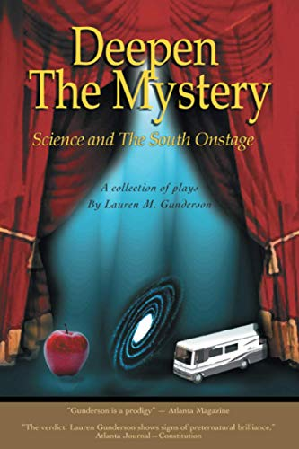 Deepen The Mystery:Science and The South Onstage: Gunderson, Lauren M