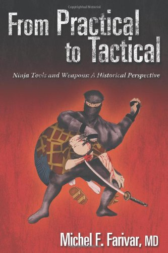 9780595379736: From Practical to Tactical, 0-595-37973-7: Ninja Tools and Weapons: A Historical Perspective