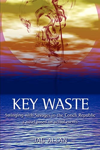 9780595379774: Key Waste: Swinging with Savages in the Conch Republic