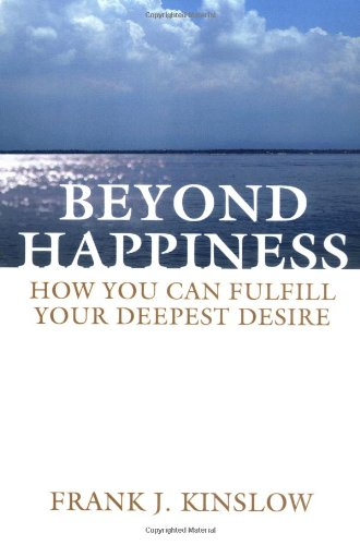 9780595380114: Beyond Happiness: How You Can Fulfill Your Deepest Desire