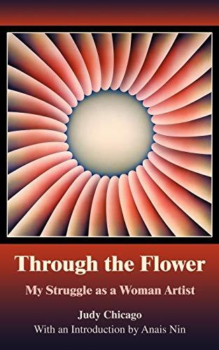 9780595380466: Through The Flower: My Struggle as A Woman Artist