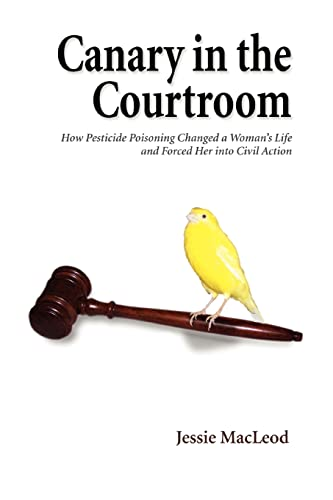 Canary in the Courtroom: How Pesticide Poisoning Changed a Womans Life and Forced Her Into Civil ...