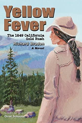 Yellow Fever: The 1849 California Gold Rush: Richard Braden