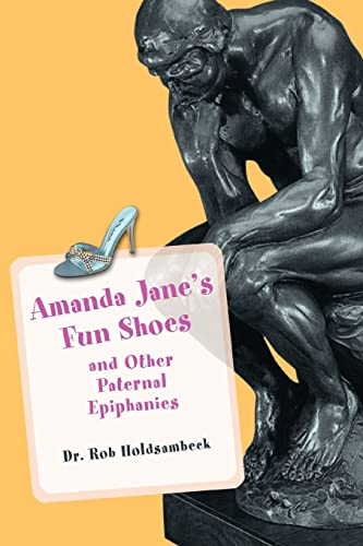 Amanda Jane's Fun Shoes: and Other Paternal: Rob Holdsambeck