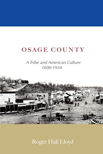 Osage County: A Tribe and American Culture 1600-1934: Lloyd, R
