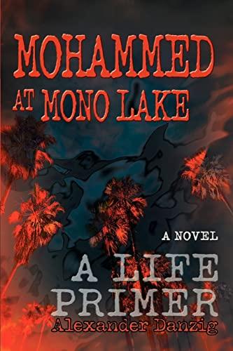 Mohammed at Mono Lake: A Life Primer: Danzig, Alexander