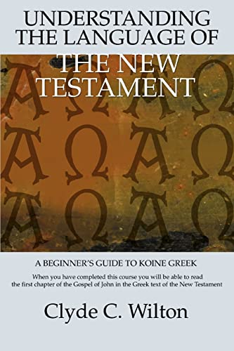 9780595381418: Understanding the Language of the New Testament: A Beginner's Guide to Koine Greek