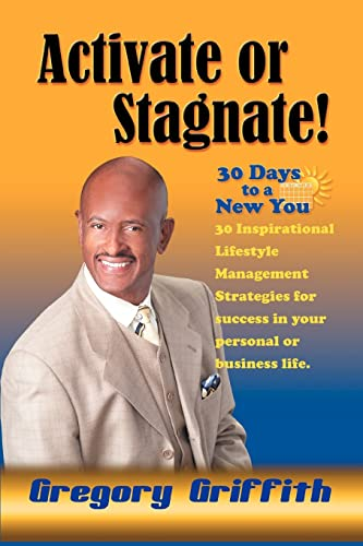 9780595381548: Activate or Stagnate: 30 Days to a New You