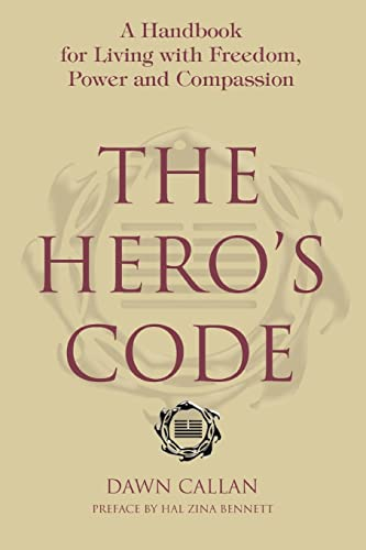 9780595381937: The Hero's Code: A Handbook for Living with Freedom, Power and Compassion