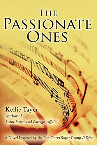9780595382378: The Passionate Ones: A Novel Inspired by the Pop Opera Super Group Il Divo