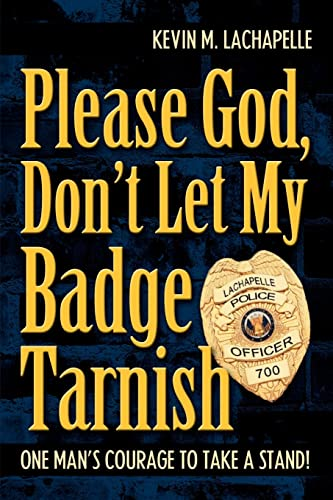9780595382385: Please God, Don't Let My Badge Tarnish: One Man's Courage To Take A Stand!