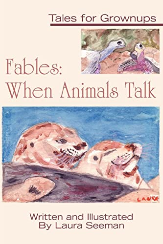 Fables: When Animals Talk: Tales for Grownups: Laura Seeman