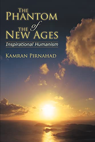 The Phantom of the New Ages Inspirational Humanism: Kamran Pirnahad