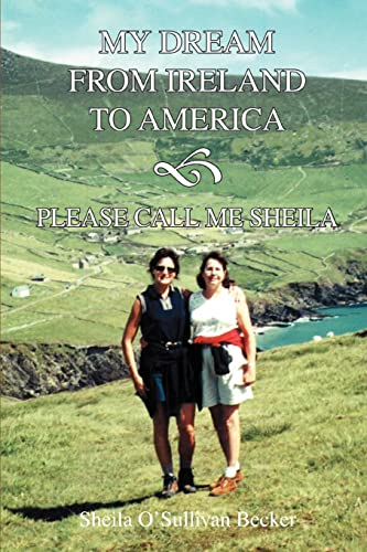 9780595383184: My Dream From Ireland to America: Please Call Me Sheila