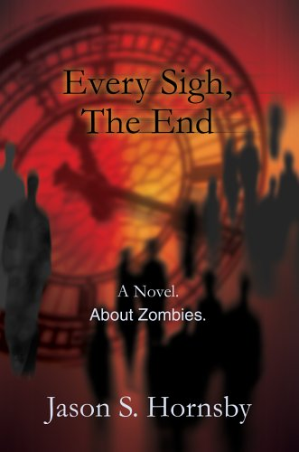Every Sigh, The End: A Novel. About Zombies.: Jason Hornsby