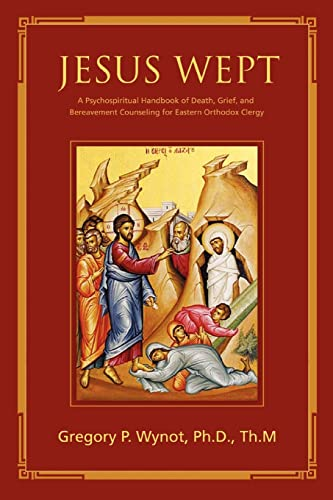 9780595384259: Jesus Wept: A Psychospiritual Handbook of Death, Grief, and Bereavement Counseling for Eastern Orthodox Clergy