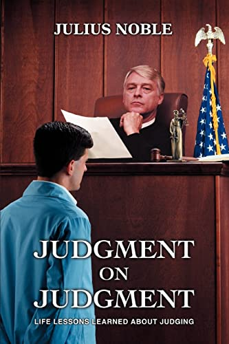 Judgment On Judgment Life Lessons Learned About Judging: Julius Noble