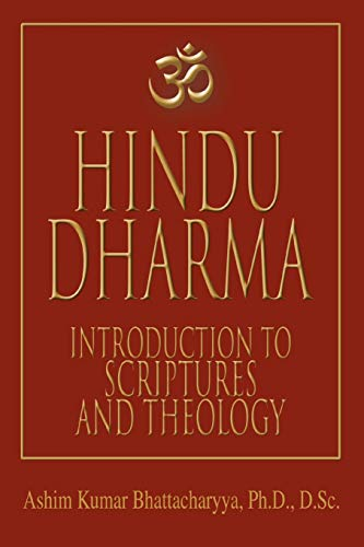 Hindu Dharma: Introduction to Scriptures and Theology: Ashim Kumar Bhattacharyya