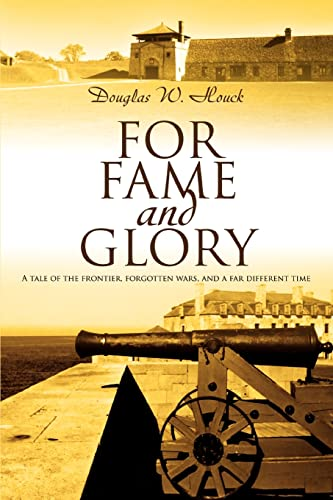 9780595384853: For Fame and Glory: A tale of the frontier, forgotten wars, and a far different time