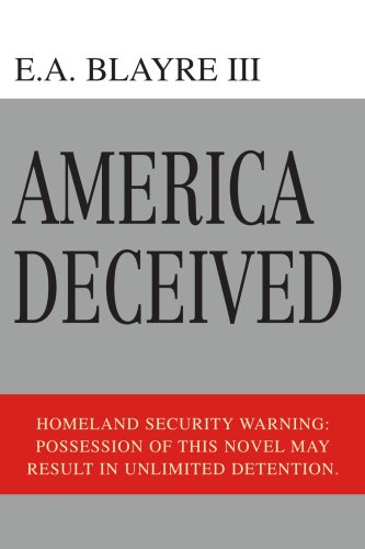 9780595385232: America Deceived: Homeland Security Warning : Possession of This Novel May Result in Unlimited Detention