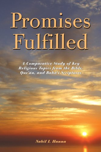 Promises Fulfilled: A Comparative Study of Key Religious Topics from the Bible, Qur'án, and ...