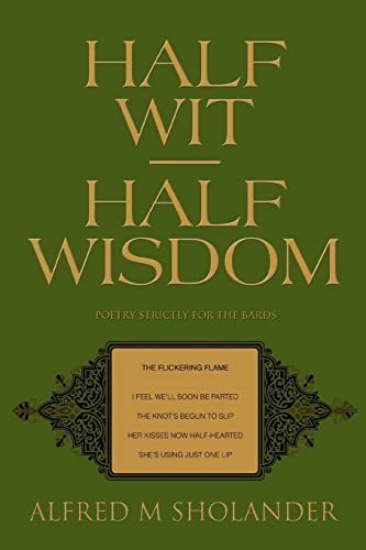 Half Wit--Half Wisdom Poetry Strictly for the Bards: Alfred Sholander