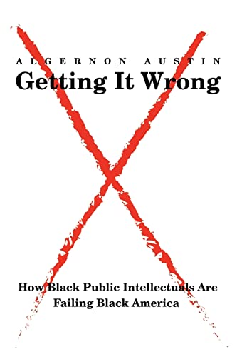 9780595385942: Getting It Wrong: How Black Public Intellectuals Are Failing Black America