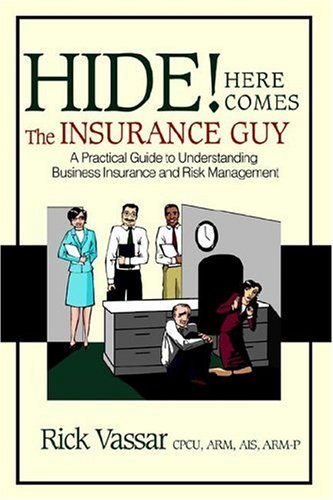 9780595386086: Hide! Here Comes The Insurance Guy: A Practical Guide to Understanding Business Insurance and Risk Management