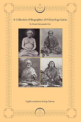 9780595386758: A Collection of Biographies of 4 Kriya Yoga Gurus by Swami Satyananda Giri: Yogiraj Shyama Charan Lahiri Mahasay, Yogacharya Shastri Mahasaya ... Sri Yukteshvar Giri Maharaj, Yogananda San