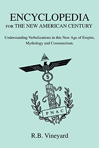 9780595386970: Encyclopedia for the New American Century: Understanding Verbalizations in this New Age of Empire, Mythology and Consumerism.