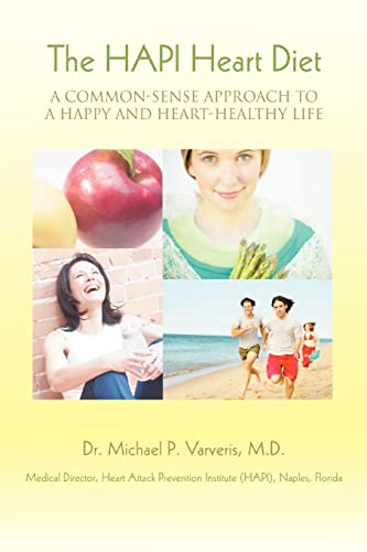 The HAPI Heart Diet: A Common-Sense Approach to a Happy and Heart-Healthy Life: Varveris, Michael P...