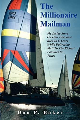 9780595390069: The Millionaire Mailman: My Inside Story On How I Became Rich In 6 Years While Delivering Mail To The Richest Families In Texas