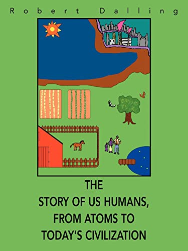 9780595391172: The Story of Us Humans, From Atoms to Today's Civilization