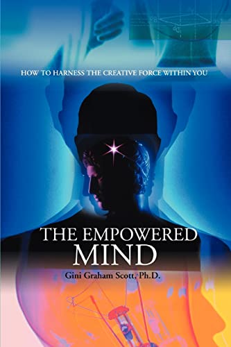 9780595391677: The Empowered Mind: How to Harness the Creative Force Within You