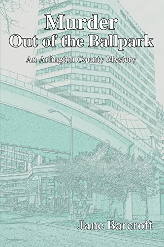 Murder Out of the Ballpark An Arlington County Mystery: Jane Barcroft