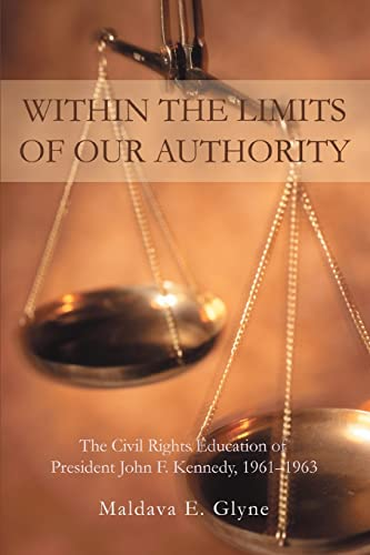 9780595392001: Within the Limits of Our Authority: The Civil Rights Education of President John F. Kennedy, 1961—1963
